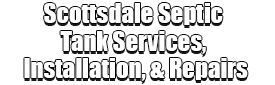 Scottsdale Septic Tank Services, Installation, & Repairs Logo-We offer Septic Service & Repairs, Septic Tank Installations, Septic Tank Cleaning, Commercial, Septic System, Drain Cleaning, Line Snaking, Portable Toilet, Grease Trap Pumping & Cleaning, Septic Tank Pumping, Sewage Pump, Sewer Line Repair, Septic Tank Replacement, Septic Maintenance, Sewer Line Replacement, Porta Potty Rentals